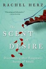 The Scent of Desire: Discovering Our Enigmatic Sense of Smell by Herz, Rachel