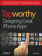 Tapworthy : Designing Great iPhone Apps by Josh Clark (2010, Paperback)