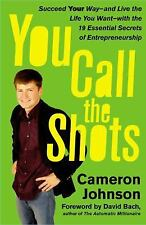 You Call the Shots: Succeed Your Way-- and Live the Life You Want-- with the 19