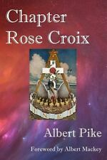 Chapter Rose Croix by Albert Pike (2010, Paperback)