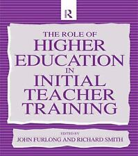 The Role of Higher Education in Initial Teacher Training by John Furlong and...