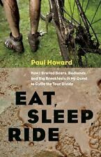 Eat Sleep Ride How I Braved Bears Badlands Cycle Tour Divide Paul Howard Book