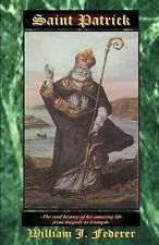 Saint Patrick : The Real History of His Amazing Life from Tragedy to Triumph...