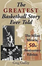 The Greatest Basketball Story Ever Told : The Milan Miracle by Greg Guffey...