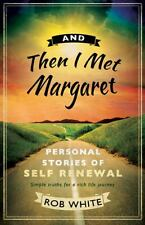 And Then I Met Margaret : Stories of Personal Transformation by Robert White...