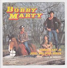 """45T BOBBY MARTY Vinyl 7"""" JOHNNY LAAT JE JODEL NOG EENS HOREN -Pt FLEUR DE BOHEME"""