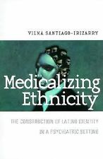 Medicalizing Ethnicity: The Construction of Latino Identity in Psychia-ExLibrary