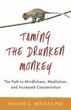 Taming the Drunken Monkey: The Path to Mindfulness, Meditation, and Increased Co