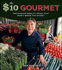 The $10 Gourmet : Restaurant-Quality Meals That Won't Break the Budget by Ken...