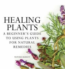 Healing Plants : A Beginner's Guide to Using Plants for Natural Remedies