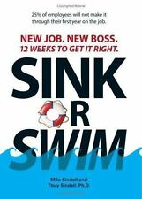 Sink Or Swim!: New Job. New Boss. 12 Weeks to Get It Right. Sindell, Milo, Sind