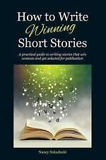 How to Write Winning Short Stories : A Practical Guide to Writing Stories...