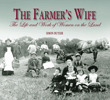 The Farmer's Wife: The Life and Work of Women on the Land by Simon Butler...