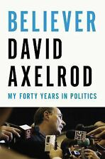 Believer: My Forty Years in Politics by Axelrod, David