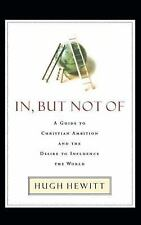 In, but Not Of : A Guide to Christian Ambition by Hugh Hewitt (2010, Paperback)