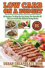 Low Carb on a Budget : 20 Recipes to Help up You Enjoy the Benefits of the...