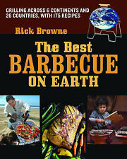 The Best Barbecue on Earth: Grilling Across 6 Co, Rick Browne, New