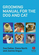 Grooming Manual for the Dog and Cat by Diana North, Sue Dallas, Joanne Angus...