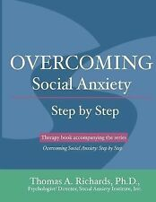 Overcoming Social Anxiety: Step by Step by Thomas Richards (2014, Paperback)