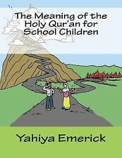 The Meaning of the Holy Qur'an for School Children by Yahiya Emerick (2011,...