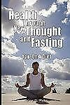 Health Through New Thought and Fasting - You : On A Diet by Wallace Wattles...