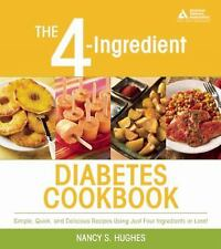 The 4-Ingredient Diabetes Cookbook: Simple Quick, and Delicious Recipes Using Ju