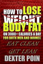 How to Lose Body Fat on 3000+ Calories a Day for Both Men and Women : Eat...