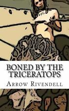 Boned by the Triceratops by Arrow Rivendell (2014, Paperback)