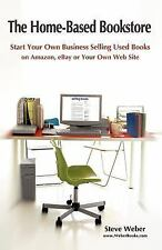 The Home Based Bookstore~Start A Business Selling Books Online by Steve Weber