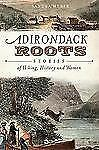 Adirondack Roots : Stories of Hiking, History and Women by Sandra Weber...