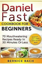 Daniel Fast Cookbook for Beginners - 70 Mouthwatering Recipes Ready in 30...