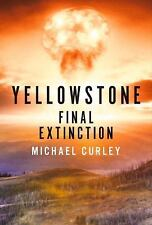 Yellowstone: Final Extinction by Michael Curley (2016, Hardcover)