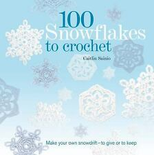 100 Snowflakes to Crochet: Make Your Own Snowdrift---to Give or to Keep (Knit &