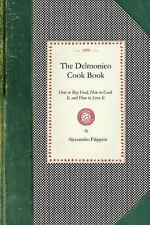 The Delmonico Cook Book : How to Buy Food, How to Cook It, and How to Serve...