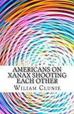 Americans on Xanax Shooting Each Other by Wiliam Clunie (2015, Paperback)