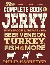 Beef Jerky :The Complete Book of Jerky : How to Process, Prepare, and Dry...