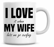 Funny I Love It When My Wife Lets Me Go Surfing Christmas Coffee Mug Gift 126