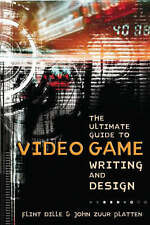 The Ultimate Guide to Video Game Writing and Design by Flint Dille, John Zuur P…