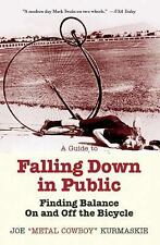 A Guide to Falling down in Public : Finding Balance on and off the Bicycle by...
