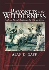 Bayonets in the Wilderness : Anthony Wayne's Legion in the Old Northwest 4 by...