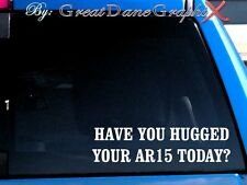 Have you hugged AR15 today? Vinyl Car Decal Sticker / Choose Color-HIGH QUALITY
