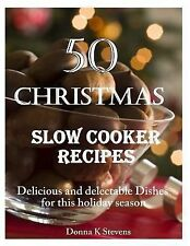 50 Christmas Slow Cooker Recipes : Delicious and Delectable Dishes for This...