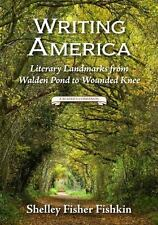 Writing America : Literary Landmarks from Walden Pond to Wounded Knee, a...