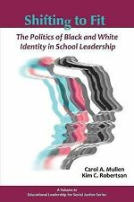 Shifting to Fit : The Politics of Black and White Identity in School...