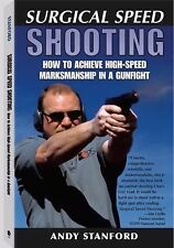 Surgical Speed Shooting : How to Achieve High-Speed Marksmanship in a...