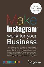Make Social Media Work for Your Business: Make Instagram Work for Your...