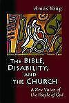 The Bible, Disability, and the Church: A New Vision of the People of God Yong, A