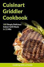 The Cuisinart Griddler Cookbook by Cooking With Cooking With a Foodie (2015,...