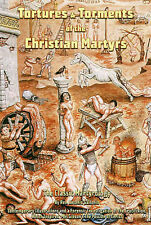 Tortures and Torments of the Christian Martyrs: The Classic Martyrology by...