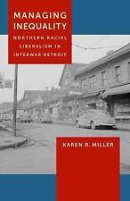 Managing Inequality: Northern Racial Liberalism in Interwar Detroit